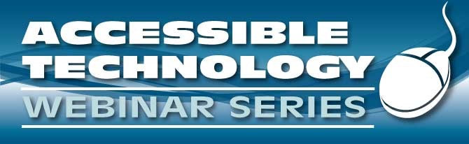 Accessible Technology Webinar Series Banner